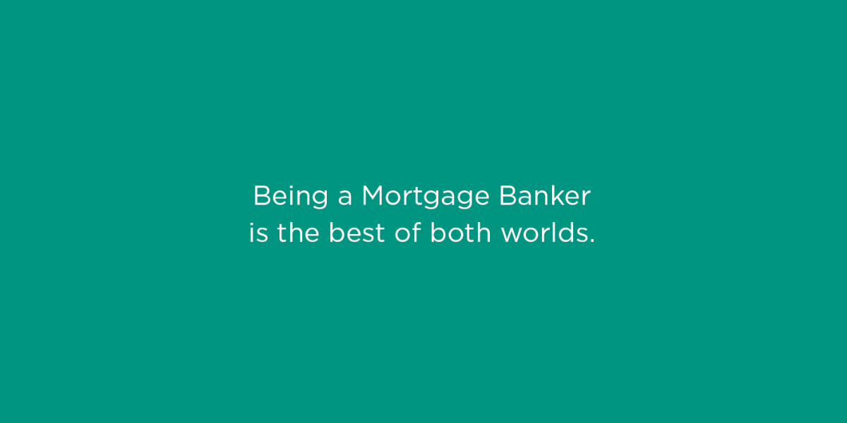 Being a mortgage banker is the best of both worlds small text graphic.